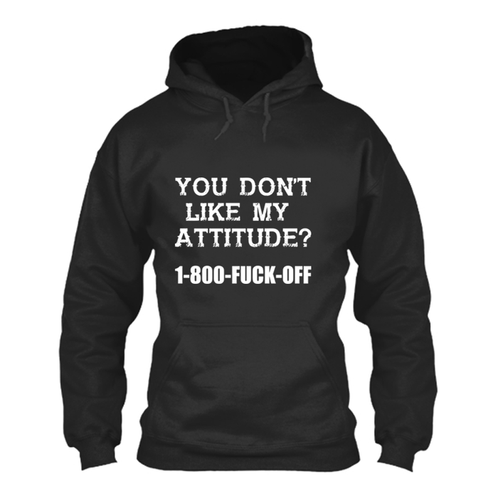 Women'S You Don'T Like My  Attitude? 1-800-Fuck-Off - Hoodie