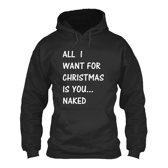 Men'S All  I Want For Christmas Is You Naked - Hoodie