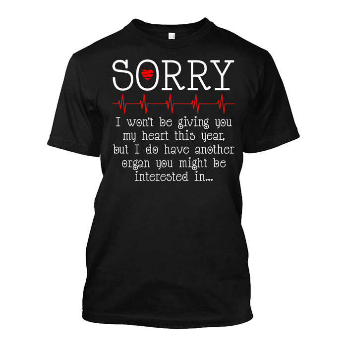 Men'S Sorry I Won'T Be Giving You My Heart This Year, But I Do Have Another Organ You Might Be Interested In - Tshirt