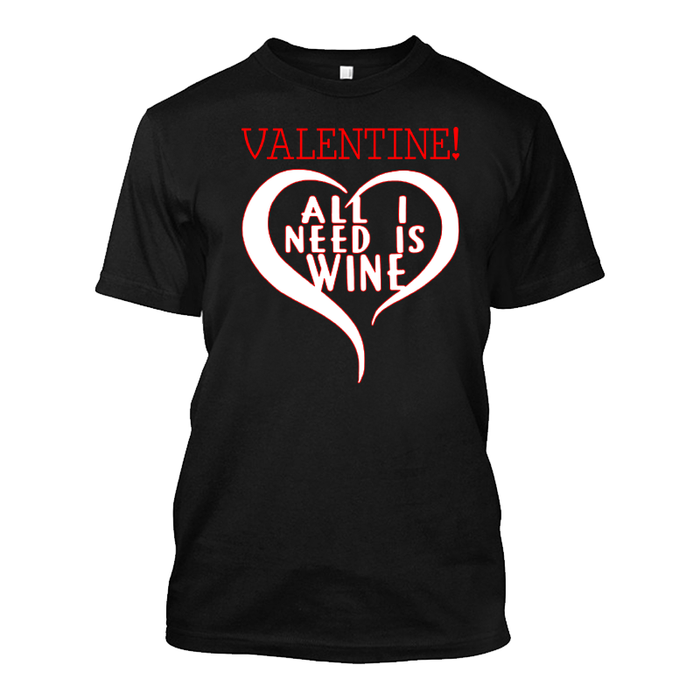 Men'S Valentine! All I Need Is Wine! - Tshirt