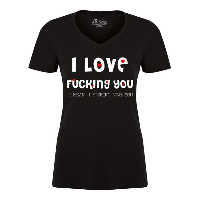 Women'S I Love Fucking You ..I Mean ..I Fucking Love You - Tshirt