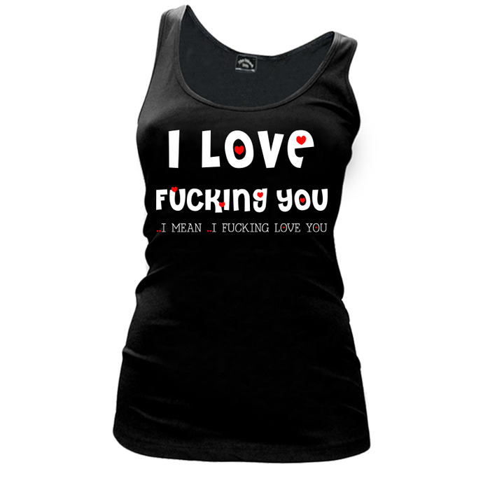 Women'S I Love Fucking You ..I Mean ..I Fucking Love You - Tank Top