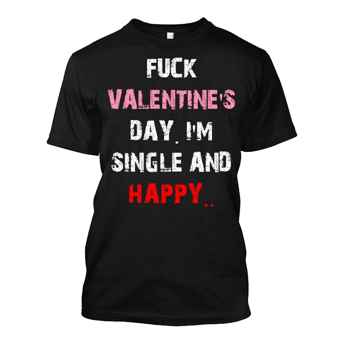 Men'S Fuck Valentine'S Day! I'M Single And Happy.. - Tshirt