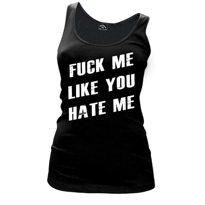 Women'S FUCK ME LIKE YOU HATE ME - Tank Top