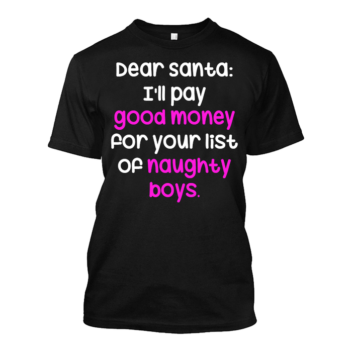 Men'S Dear Santa: I'Ll Pay Good Money For Your List Of Naughty Boys- Tshirt