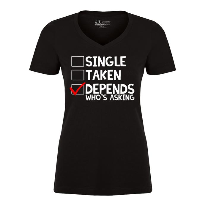 Women'S Single Taken Depends Who'S Asking - Tshirt
