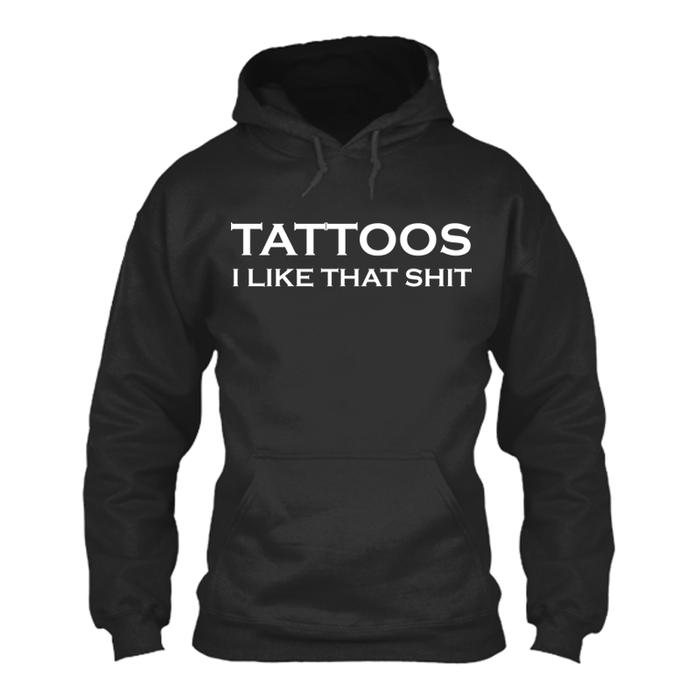 Men'S Tattoos I Like That Shit - Hoodie