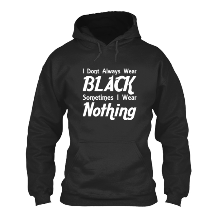 Women'S I Dont Always Wear Black Sometimes I Wear Nothing - Hoodie