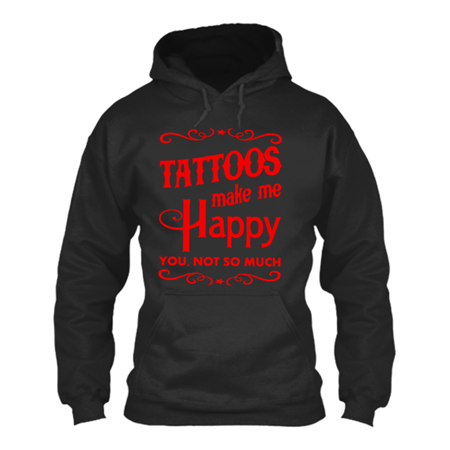 Women'S Tattoos Make Me Happy You Not So Much - Hoodie