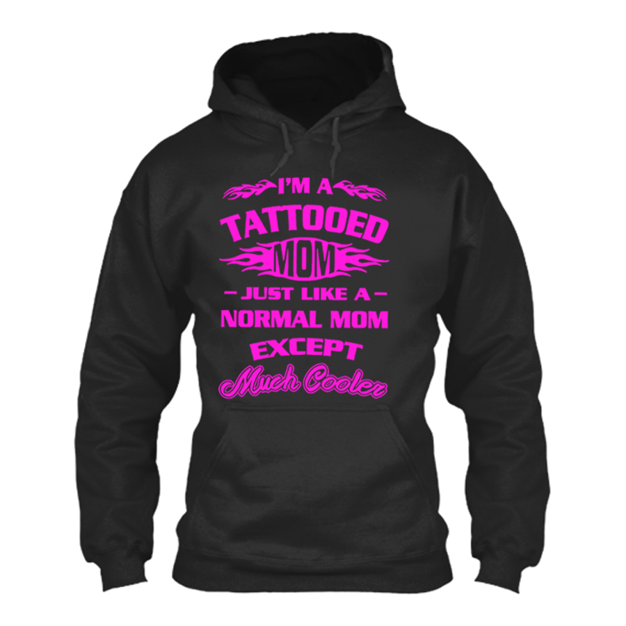 Women'S I'M A Tattooed Mom Just Like A Normal Mom Except Much Cooler- Hoodie