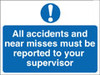 All accidents and near misses must be reported sign