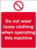 Do not wear loose clothing when operating this machine sign