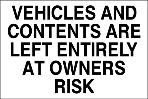 Vehicles and contents are left entirely at owners risk sign