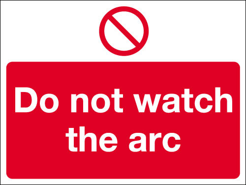 Do not watch the arc sign