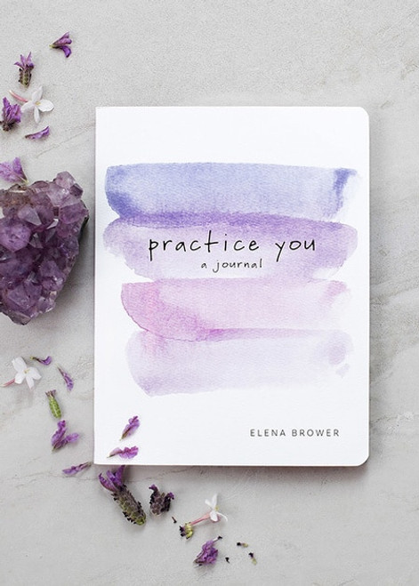 Practice You: A Journal by Elena Brower