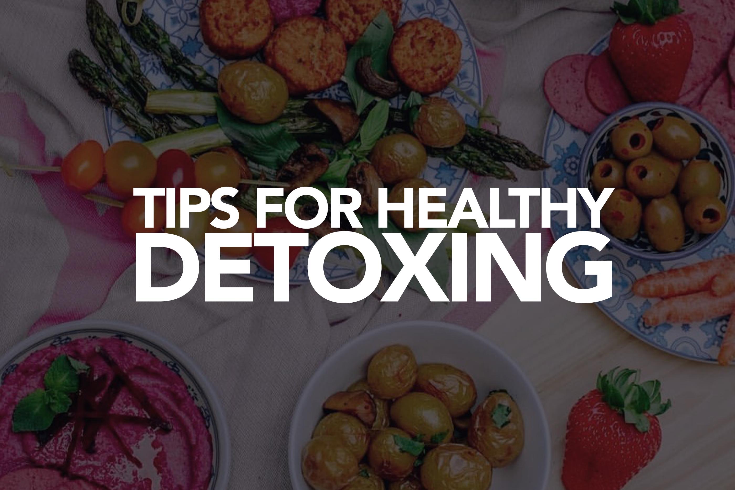 TIPS FOR HEALTHY DETOXING