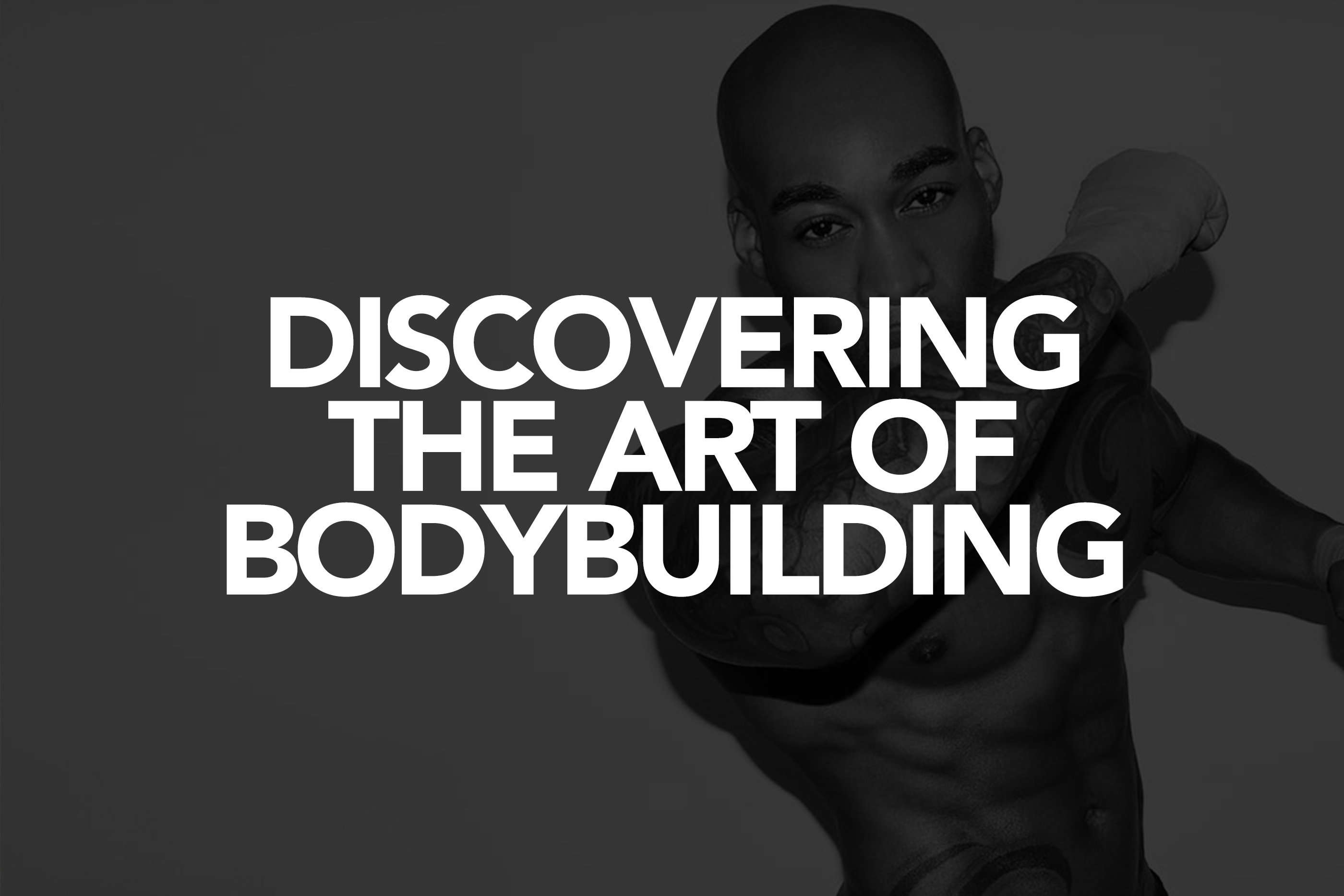 Discovering  the Art of Bodybuilding