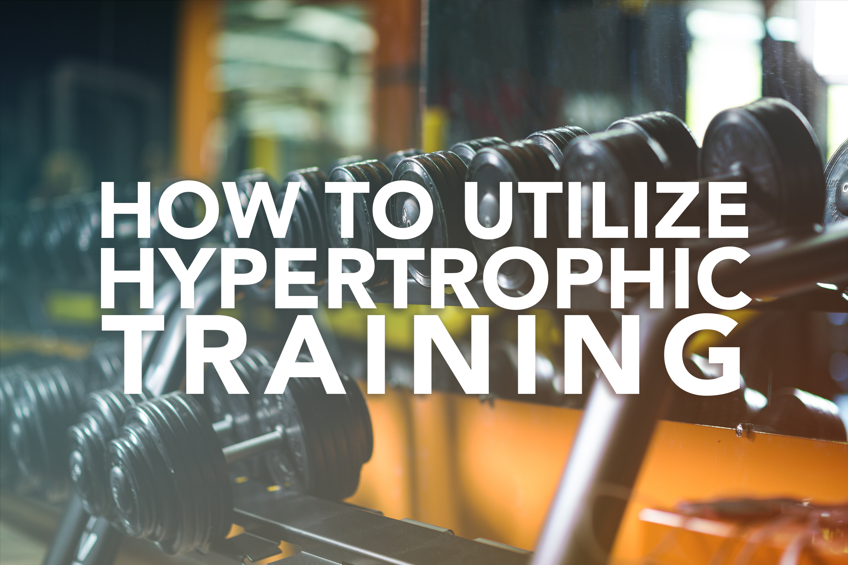How to Utilize Hypertrophic Training