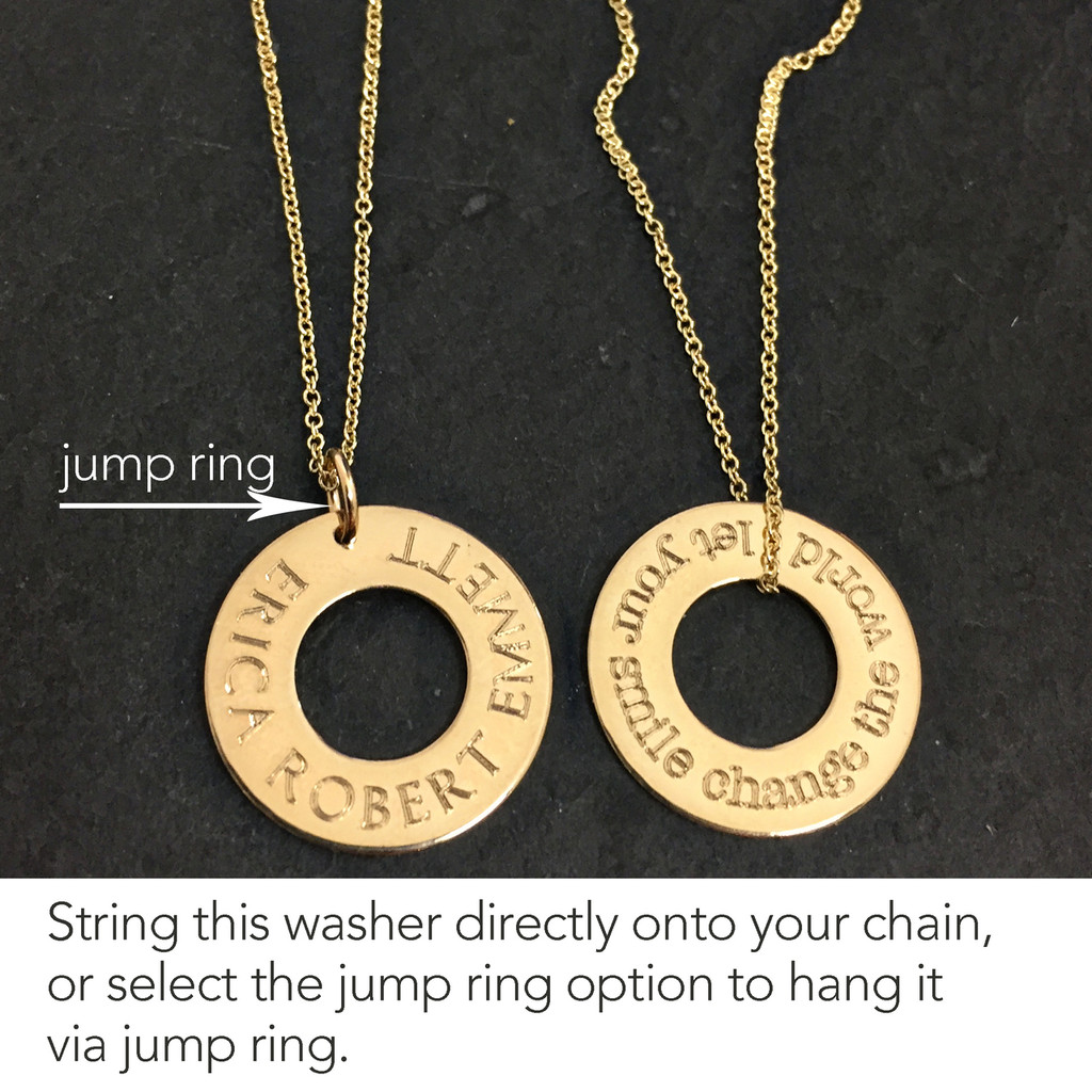 Select to hang your washer charm from a jump ring, or to string it directly on your chain. If pairing with another charm, we suggest selecting the jump ring option.