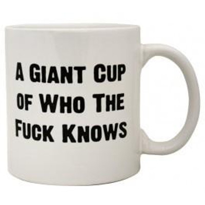 "Giant ""Who the Fuck Knows"" Mug"