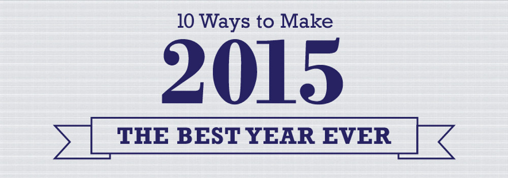 10 Ways to Make 2015 The Best Year Ever