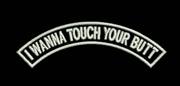 """""""    I WANNA TOUCH YOUR BUTT"""" GLOW PATCH"""