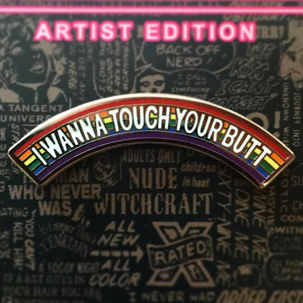 """""""I WANNA TOUCH YOUR BUTT"""" ENAMEL PIN PRIDE edition"""