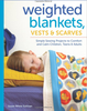 Weighted Blankets, Vests, and Scarves: Simple Sewing Projects by Susan Sullivan.