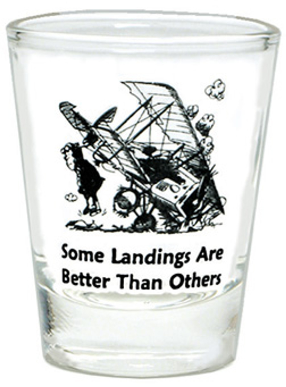 """""""Some landings are better than others"""" Shot Glass"""