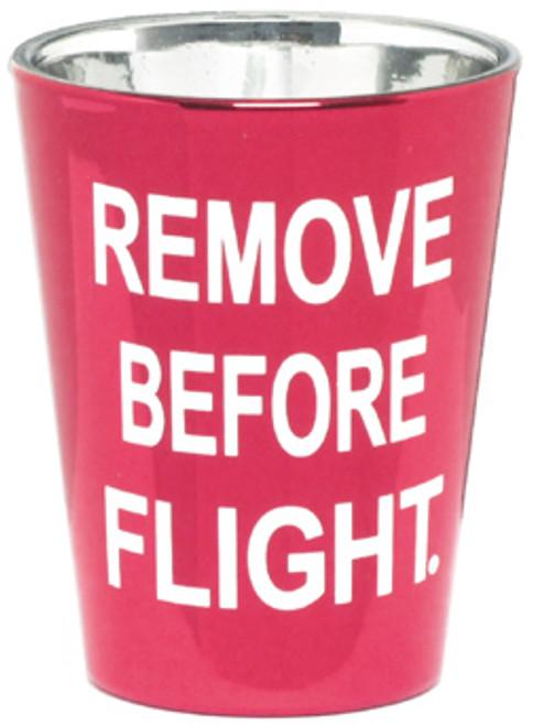 Remove before flight Shot Glass