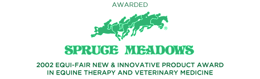 AWARDED SPRUCE MEADOWS 2002 EQI-FAIR NEW & INNOVATIVE PRODUCT AWARD IN EQUINE THERAPY AND VETERINARY MEDICINE