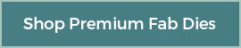 Shop Premium Fab Dies