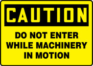 Caution - Do Not Enter While Machinery In Motion