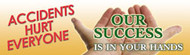 Accidents Hurt Everyone Our Success Is In Your Hands Banner