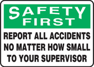Safety First - Report All Accidents No Matter How Small To Your Supervisor - Dura-Plastic - 10'' X 14''