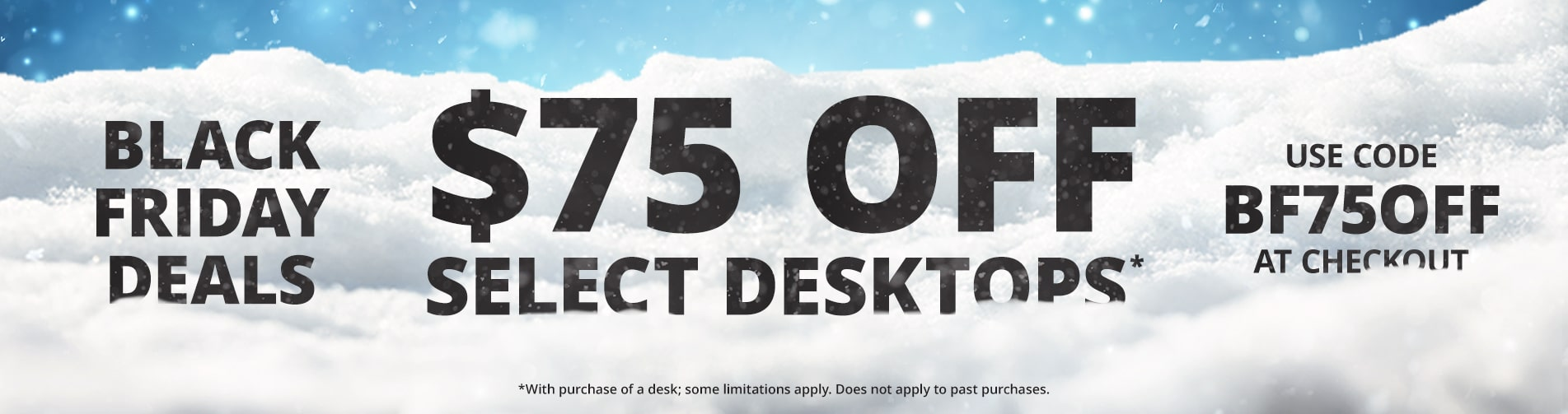 Save $75 on select desktops with coupon code BF75OFF