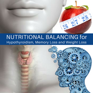 How Nutritional Balancing helps with Hypothyroidism, Memory Loss and Weight Loss