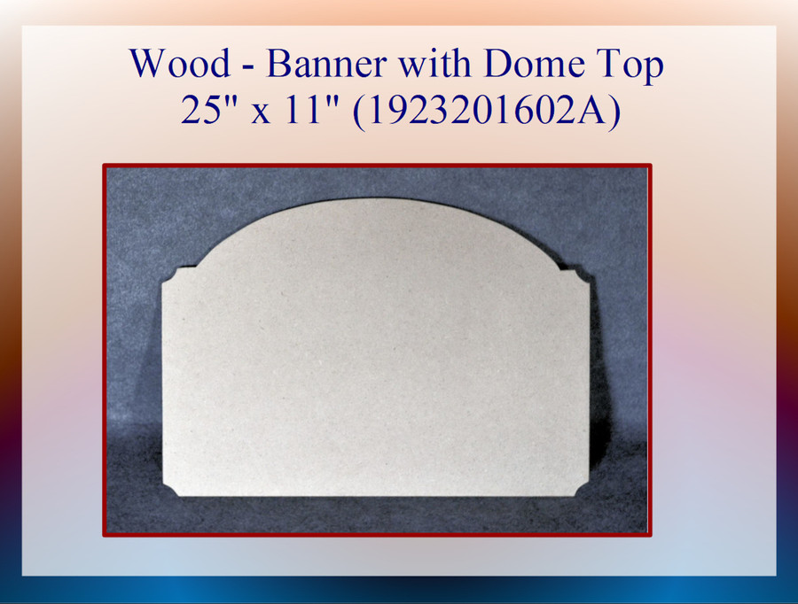 "Wood - Banner with Dome Top 25"" x 11"" (1923201602A)"
