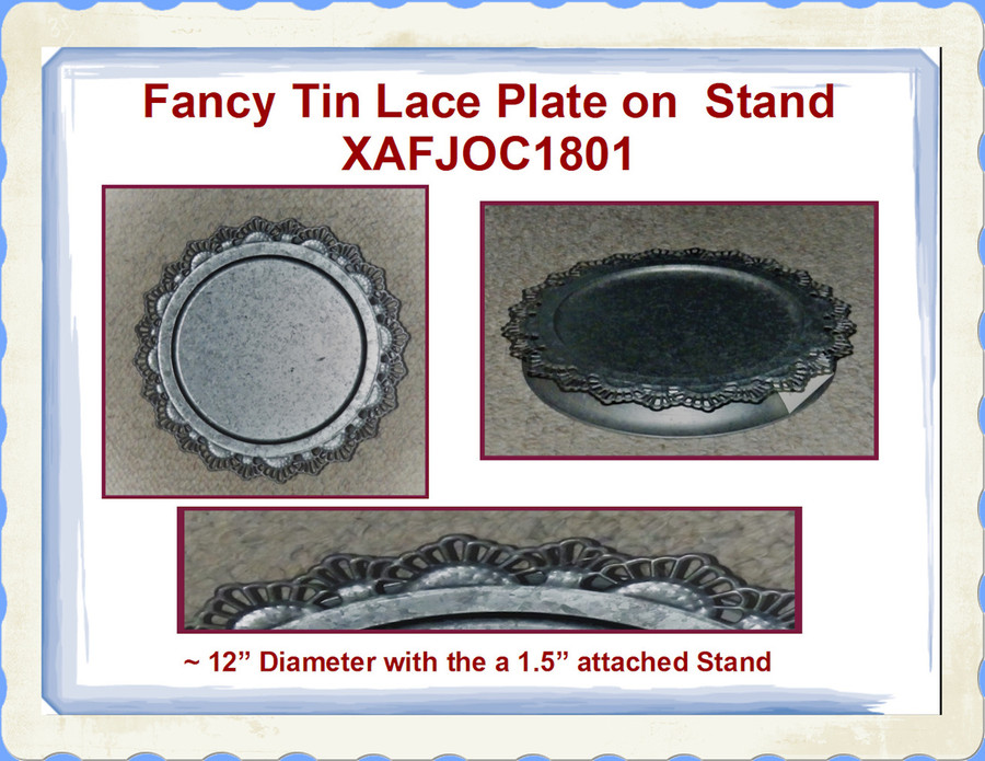 """Plate - Fancy Tin Lace  Plate on Stand 12"""" x 1.5"""" (XAFJOC1801)"""