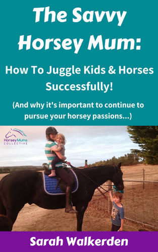 The Savvy Horsey Mum: How To Juggle Kids & Horses Successfully (eBook)