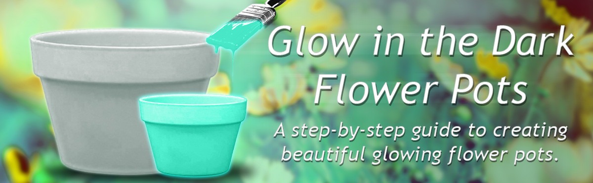 How to Make Glow in the Dark Flower Pots