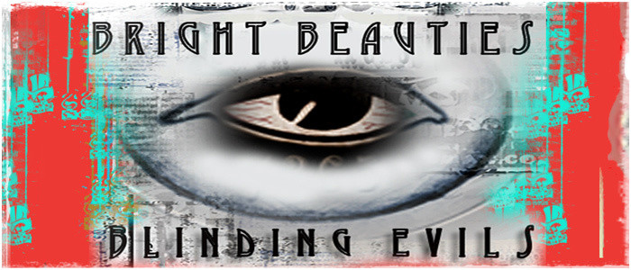 Bright Beauties. Blinding Evils.