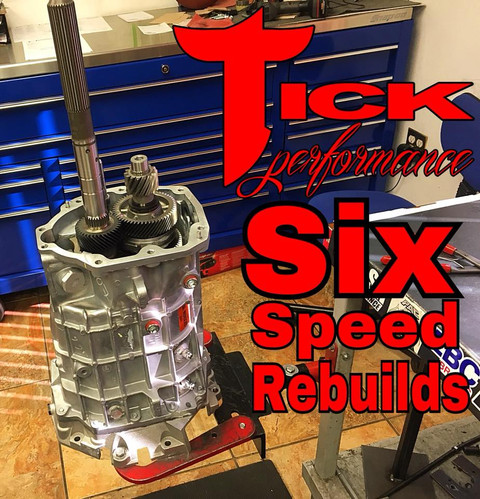 GET YOUR SIX SPEED REBUILT WITH TICK PERFORMANCE!!!!