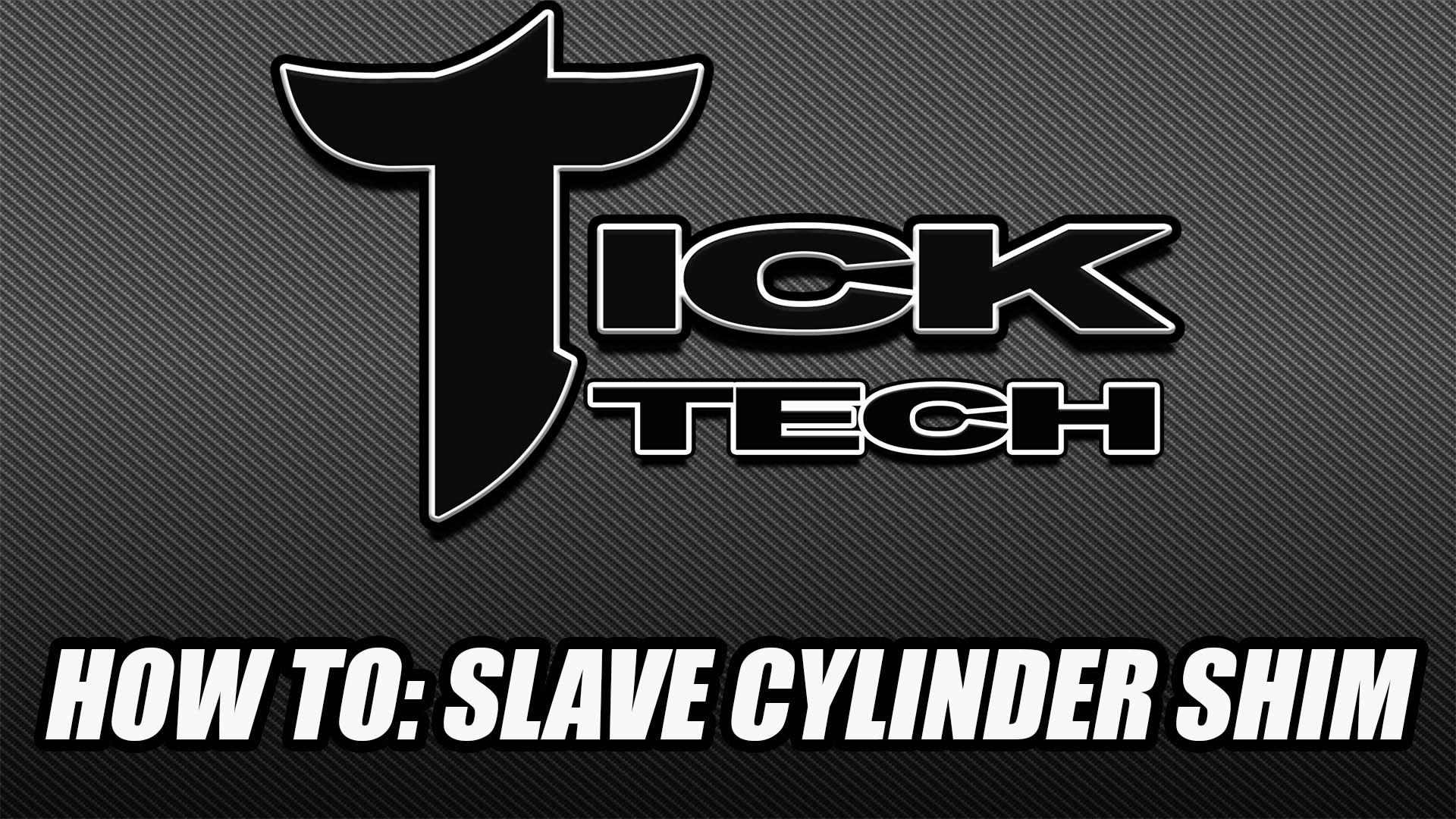 Tick Tech Slave Cylinder Shimming Tick Performance Inc