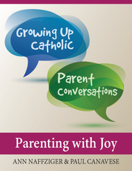 [Growing Up Catholic Parent Conversations] Parenting with Joy (eResource): Six Parent Small Group Sessions on the Joy of Love