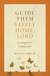 Guide Them Safely Home, Lord (Booklet): A Caregiver's Companion Near the End of Life