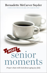 More Senior Moments: Prayer-chats with God about Aging Joy-fully