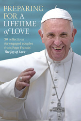 Preparing for a Lifetime of Love (Booklet): 30 Reflections for Engaged Couples from Pope Francis' The Joy of Love