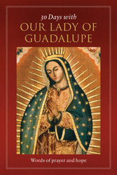 30 Days with Our Lady of Guadalupe (Booklet): Words of Prayer and Hope
