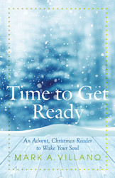Time to Get Ready: An Advent, Christmas Reader to Wake Your Soul